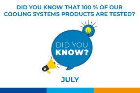 DID YOU KNOW THAT 100 % OF OUR COOLING SYSTEM PRODUCTS ARE TESTED?