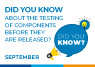 DID YOU KNOW ABOUT THE TESTING OF COMPONENTS BEFORE THEY ARE RELEASED?